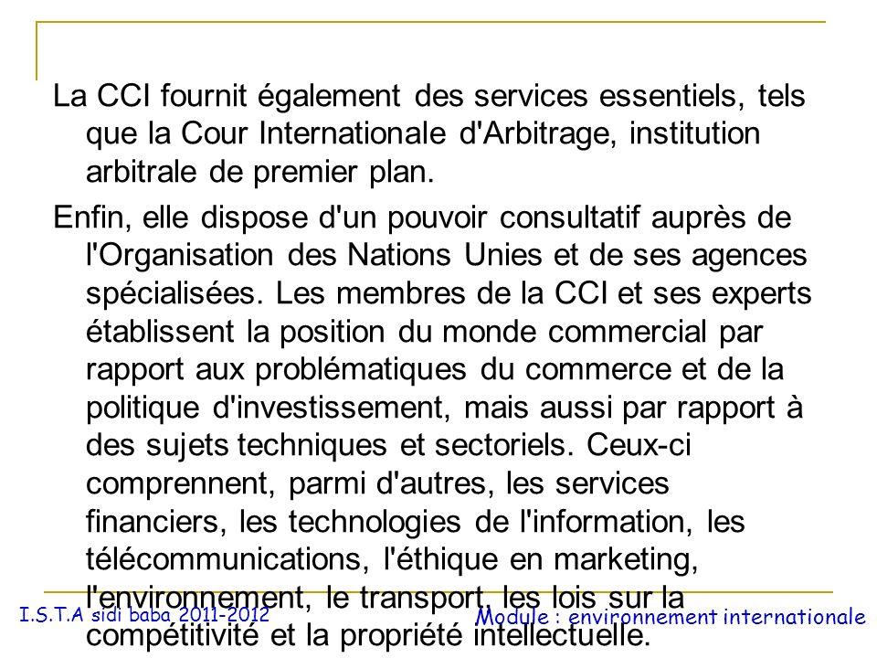 La CCI fournit également des services essentiels, tels que la Cour Internationale d Arbitrage, institution arbitrale de premier plan.