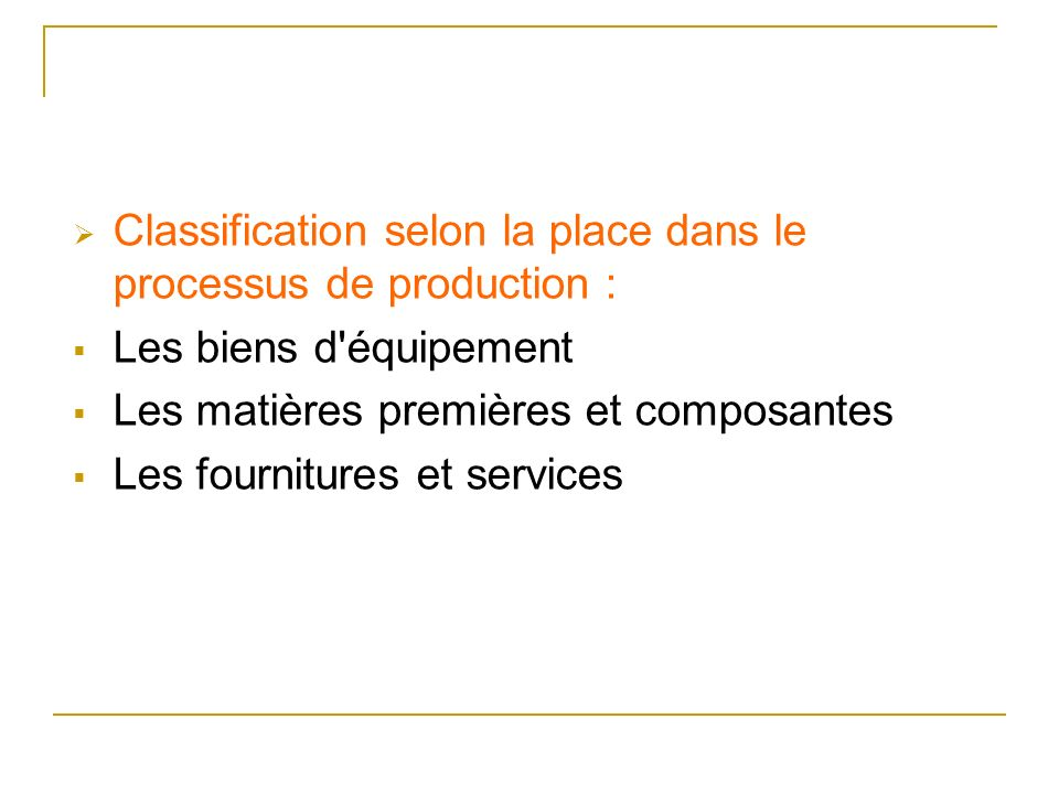 Classification selon la place dans le processus de production :