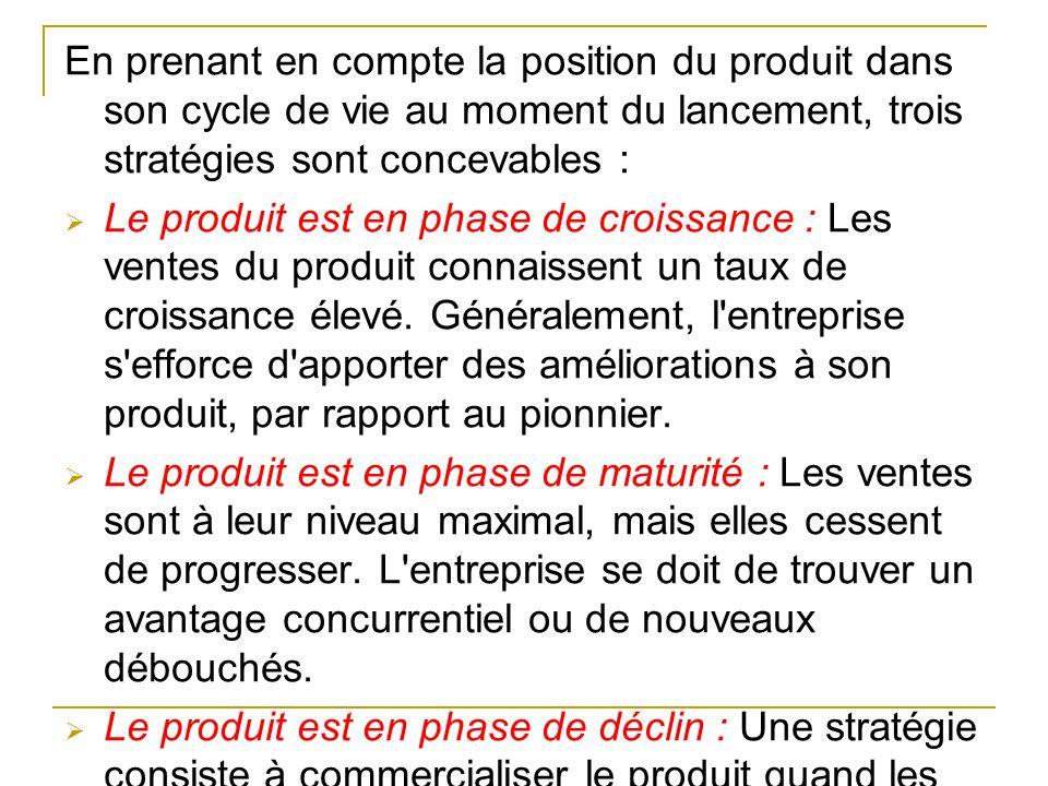 En prenant en compte la position du produit dans son cycle de vie au moment du lancement, trois stratégies sont concevables :