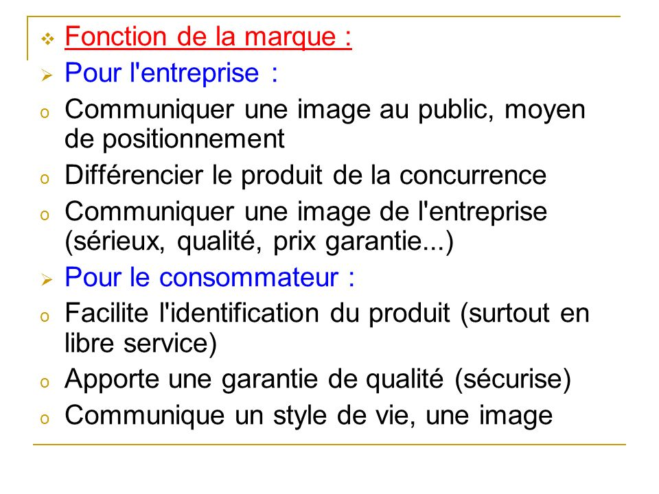 Fonction de la marque : Pour l entreprise : Communiquer une image au public, moyen de positionnement.