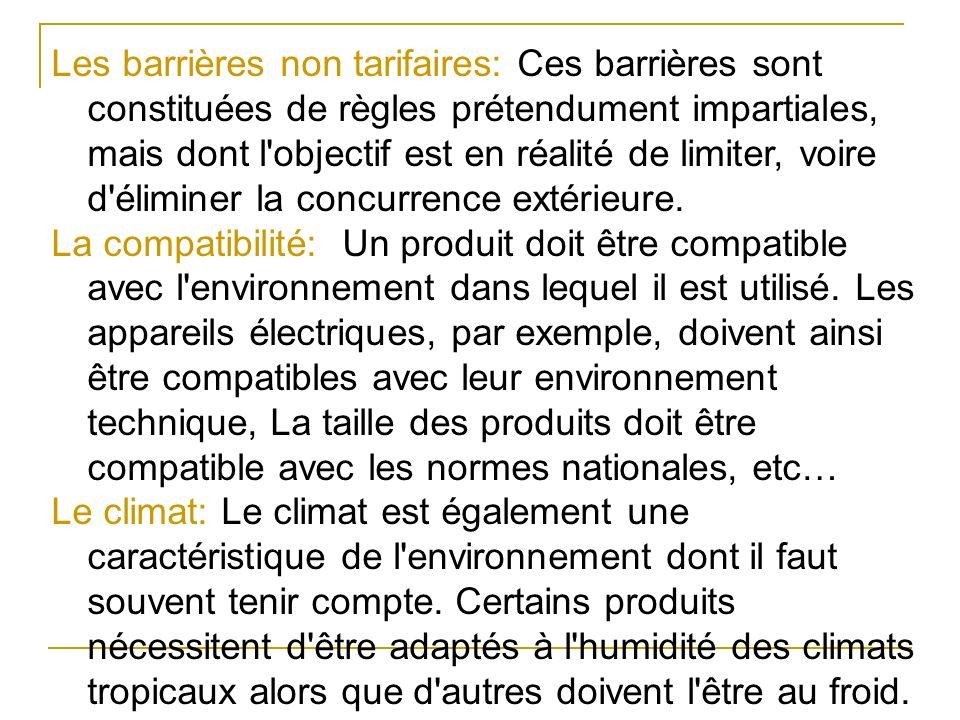 Les barrières non tarifaires: Ces barrières sont constituées de règles prétendument impartiales, mais dont l objectif est en réalité de limiter, voire d éliminer la concurrence extérieure.