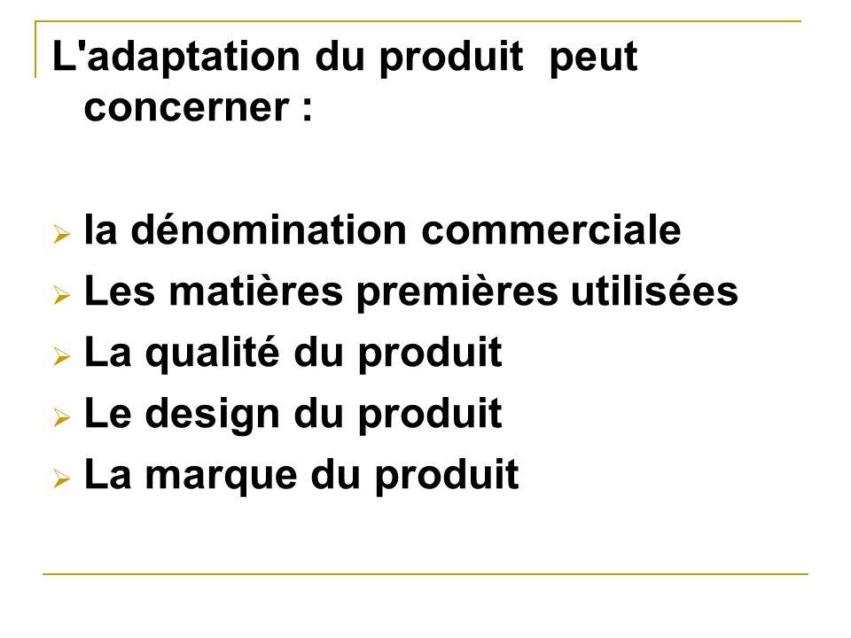 L adaptation du produit peut concerner :