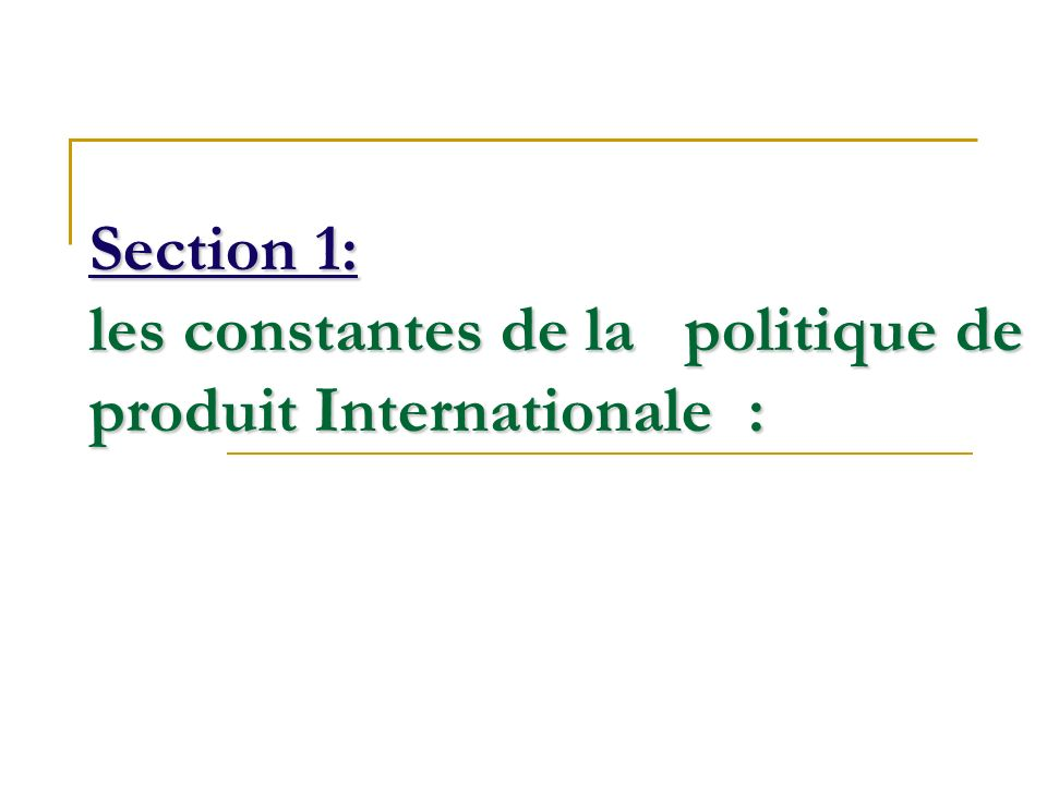 Section 1: les constantes de la politique de produit Internationale :