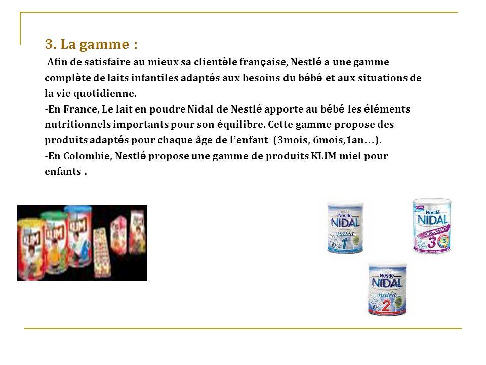 3. La gamme :Afin de satisfaire au mieux sa clientèle française, Nestlé a une gamme.