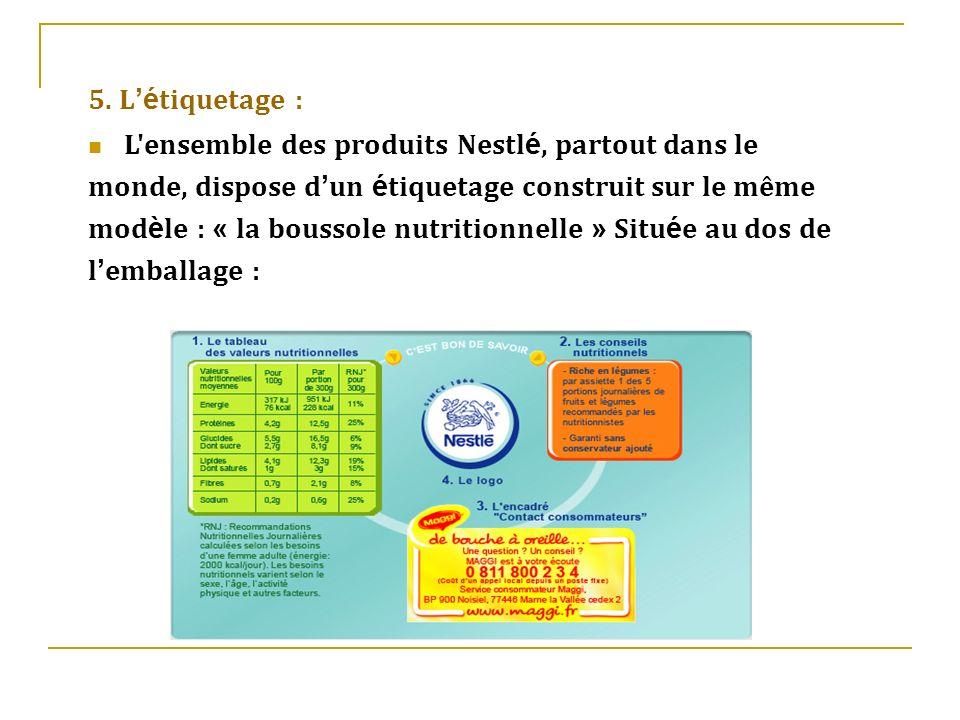 5. L'étiquetage : L ensemble des produits Nestlé, partout dans le. monde, dispose d'un étiquetage construit sur le même.
