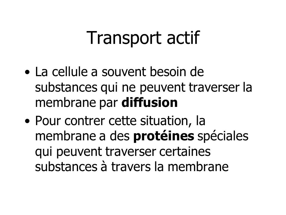 Transport actifLa cellule a souvent besoin de substances qui ne peuvent traverser la membrane par diffusion.
