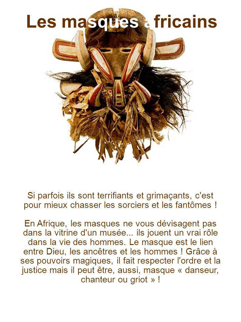 Les masques africains Si parfois ils sont terrifiants et grimaçants, c est pour mieux chasser les sorciers et les fantômes !