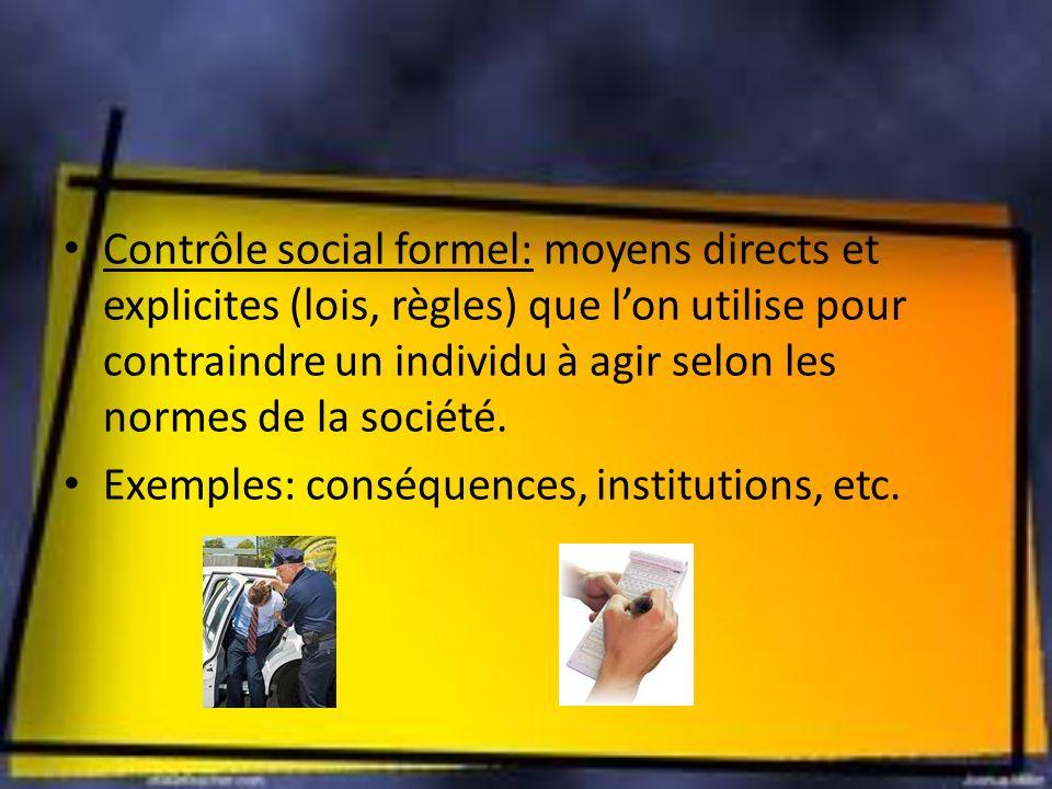 Contrôle social formel: moyens directs et explicites (lois, règles) que l'on utilise pour contraindre un individu à agir selon les normes de la société.