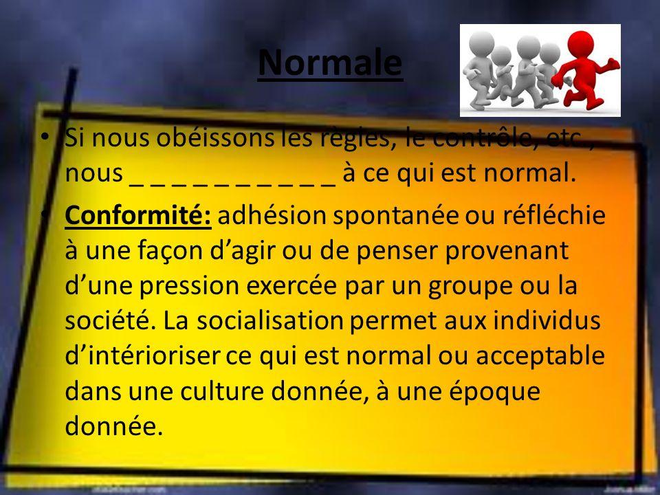 Normale Si nous obéissons les règles, le contrôle, etc., nous _ _ _ _ _ _ _ _ _ _ à ce qui est normal.