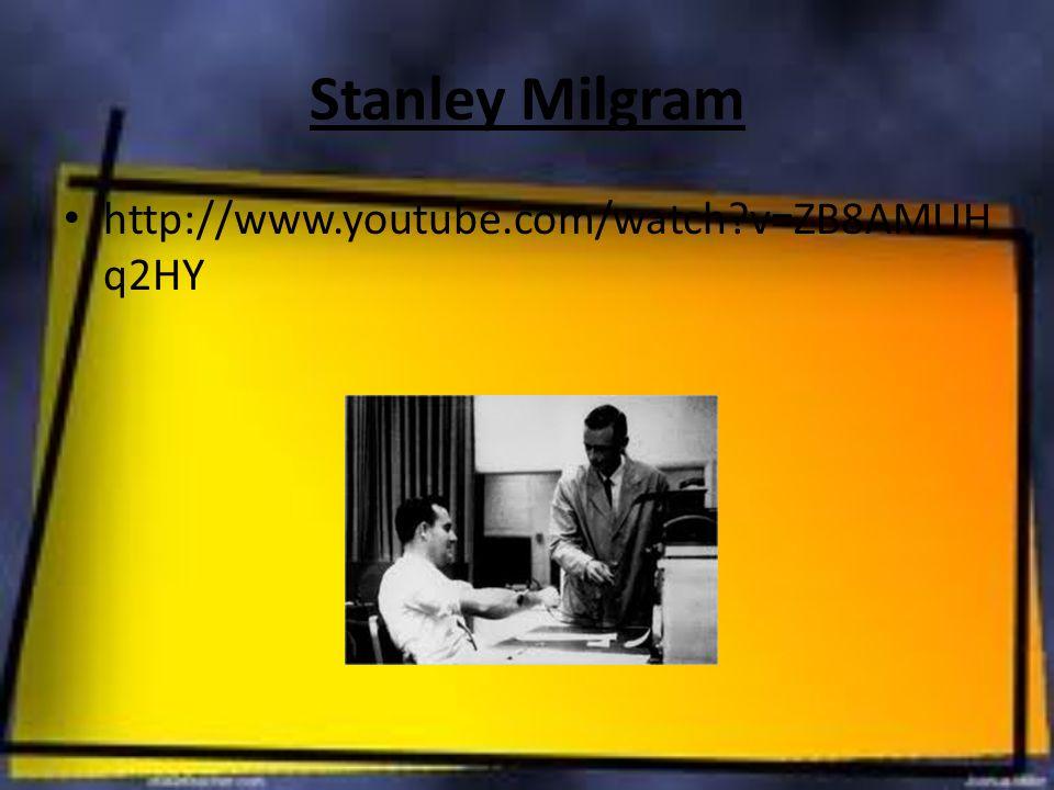 Stanley Milgram http://www.youtube.com/watch v=ZB8AMUHq2HY