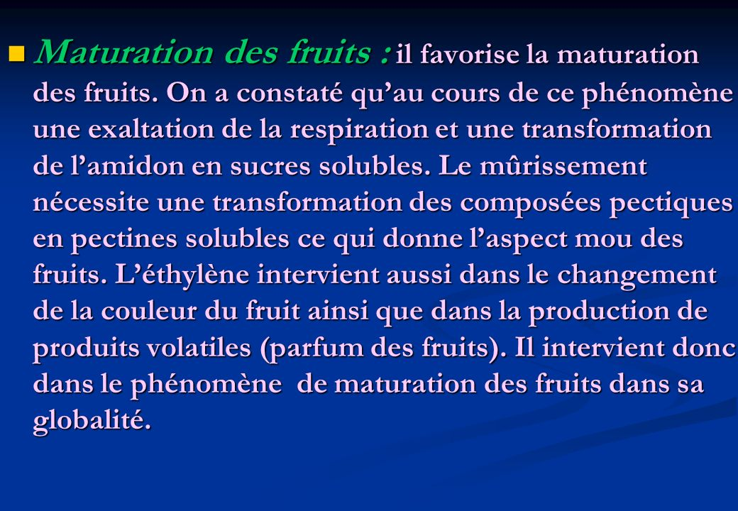Maturation des fruits : il favorise la maturation des fruits