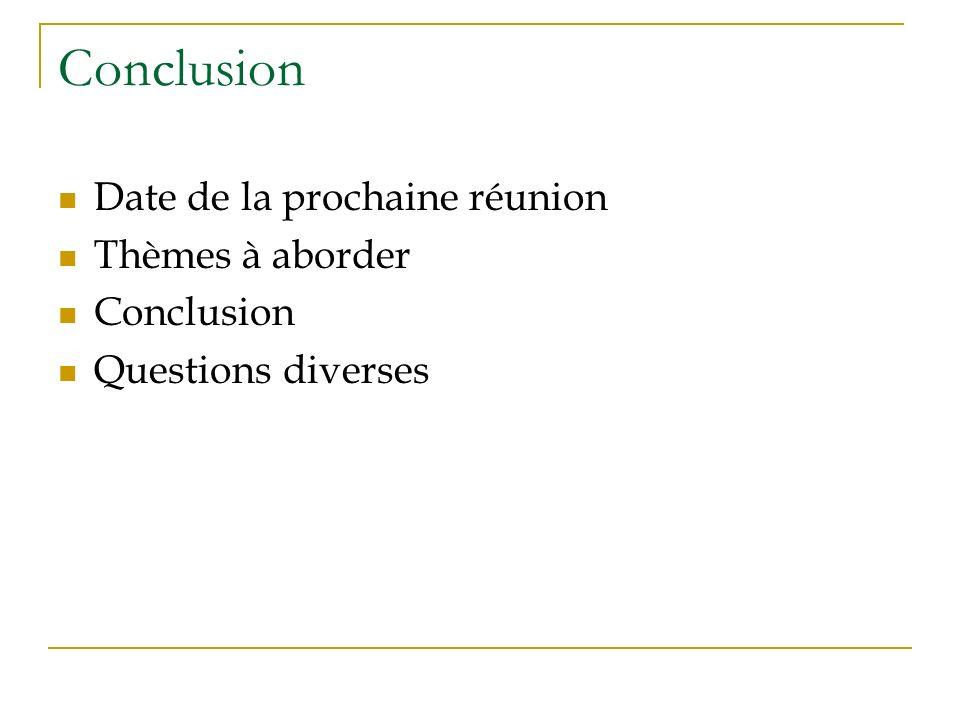 Conclusion Date de la prochaine réunion Thèmes à aborder Conclusion