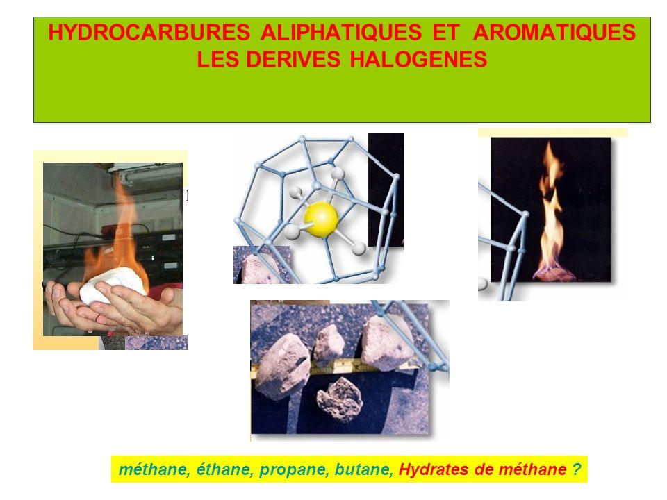 HYDROCARBURES ALIPHATIQUES ET AROMATIQUES LES DERIVES HALOGENES