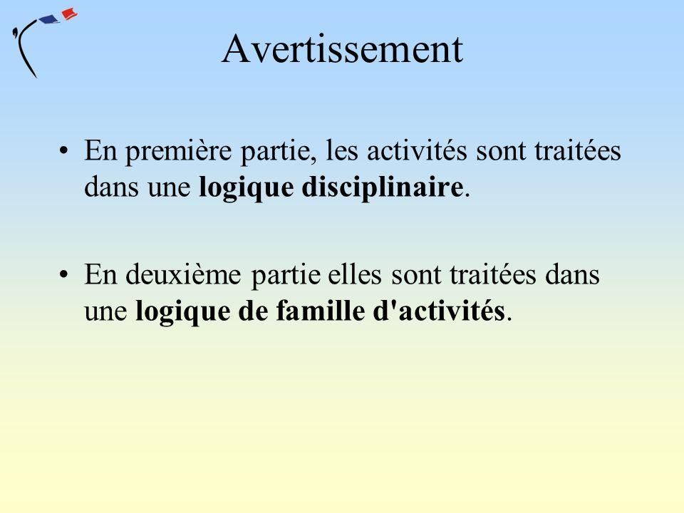 Avertissement En première partie, les activités sont traitées dans une logique disciplinaire.