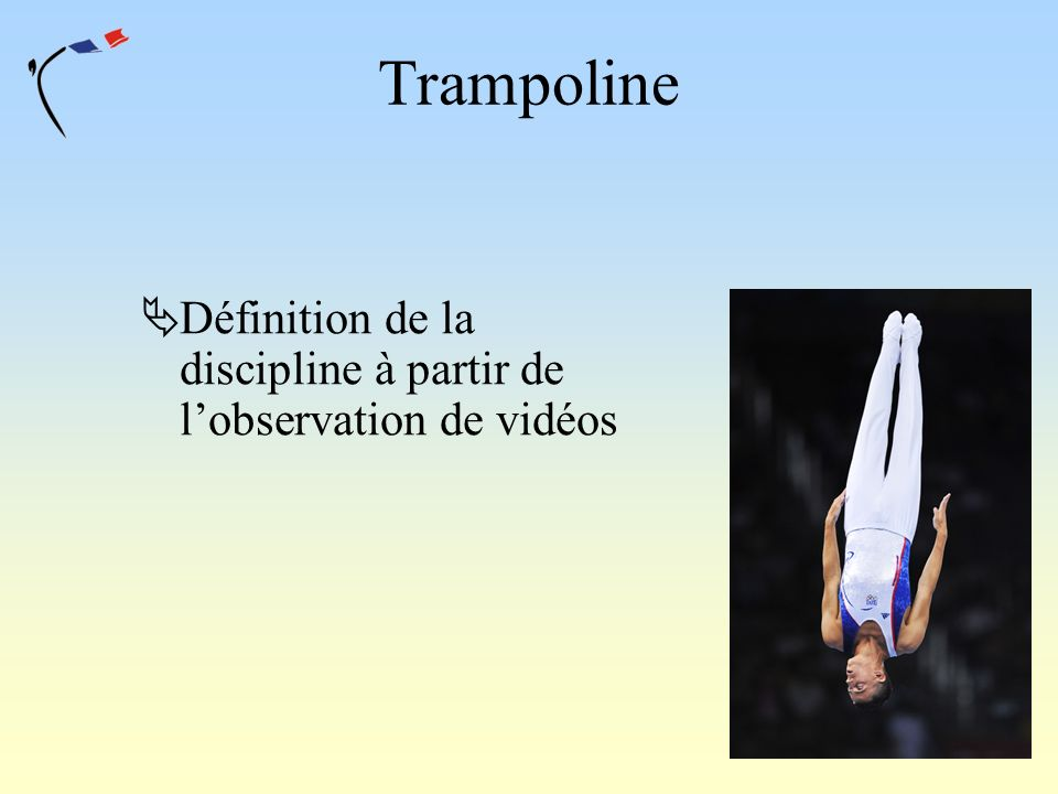 Trampoline Définition de la discipline à partir de l'observation de vidéos
