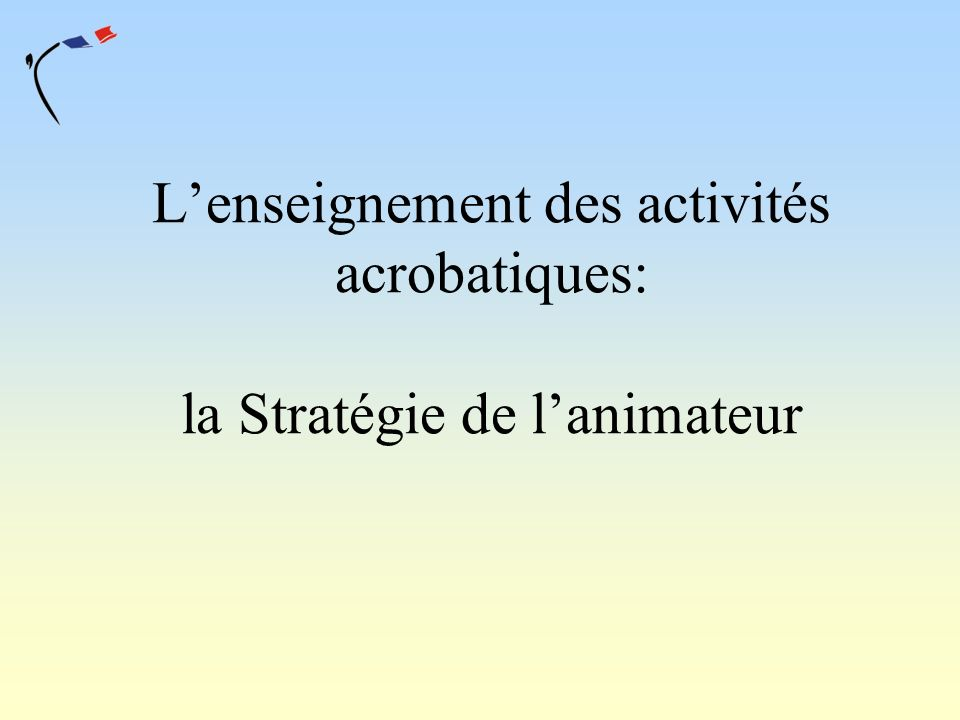 L'enseignement des activités acrobatiques: la Stratégie de l'animateur