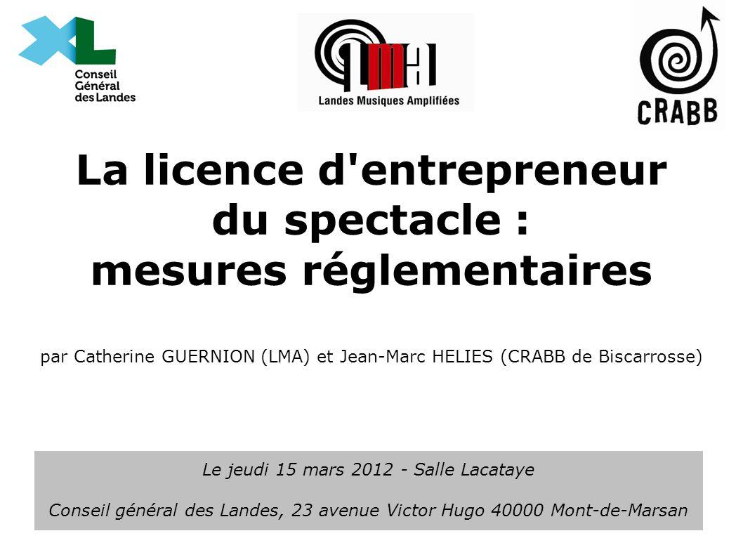 La licence d entrepreneur du spectacle : mesures réglementaires par Catherine GUERNION (LMA) et Jean-Marc HELIES (CRABB de Biscarrosse)