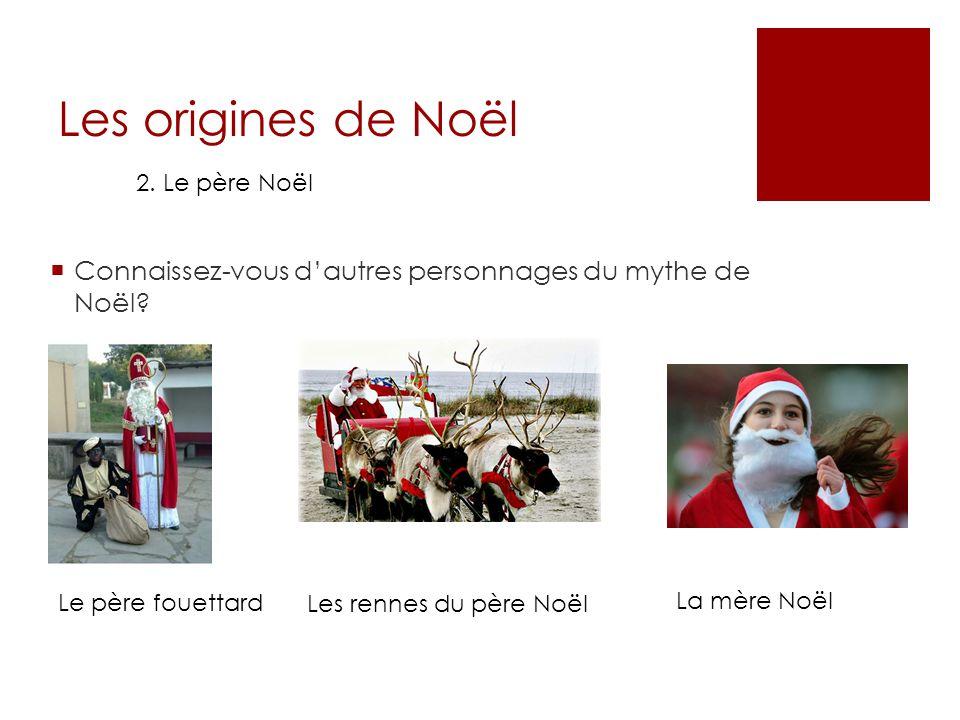 Les origines de Noël 2. Le père Noël. Connaissez-vous d'autres personnages du mythe de Noël Le père fouettard.