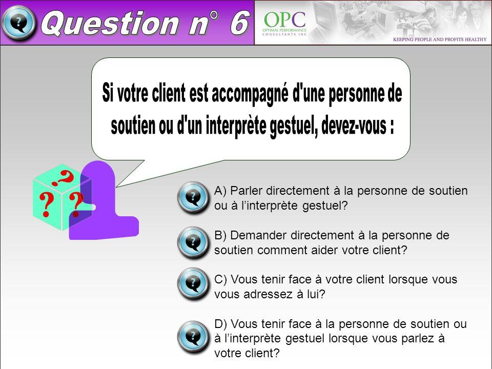 Question n° 6 Si votre client est accompagné d une personne de