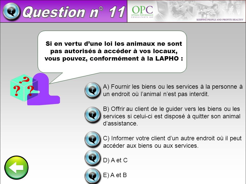 Question n° 11 Si en vertu d'une loi les animaux ne sont pas autorisés à accéder à vos locaux, vous pouvez, conformément à la LAPHO :