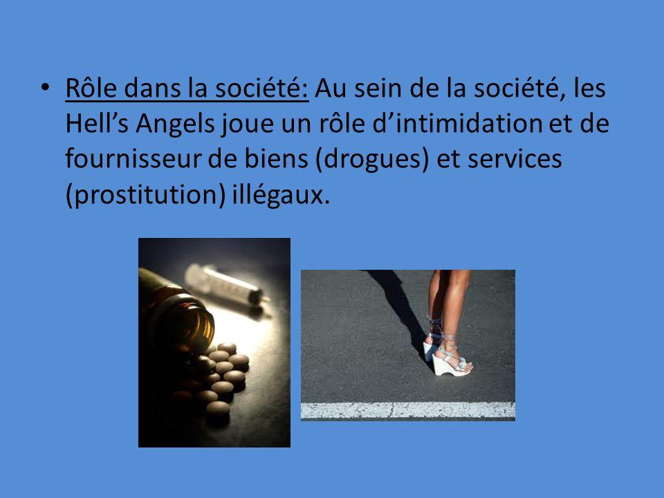 Rôle dans la société: Au sein de la société, les Hell's Angels joue un rôle d'intimidation et de fournisseur de biens (drogues) et services (prostitution) illégaux.