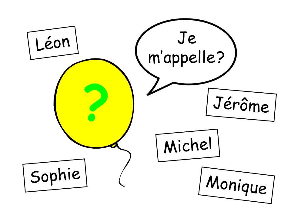 Je m'appelle Léon Jérôme Michel Sophie Monique