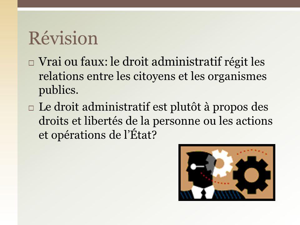 Révision Vrai ou faux: le droit administratif régit les relations entre les citoyens et les organismes publics.
