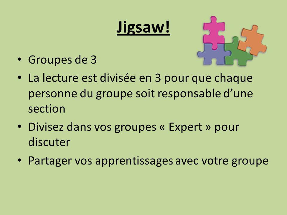 Jigsaw! Groupes de 3. La lecture est divisée en 3 pour que chaque personne du groupe soit responsable d'une section.