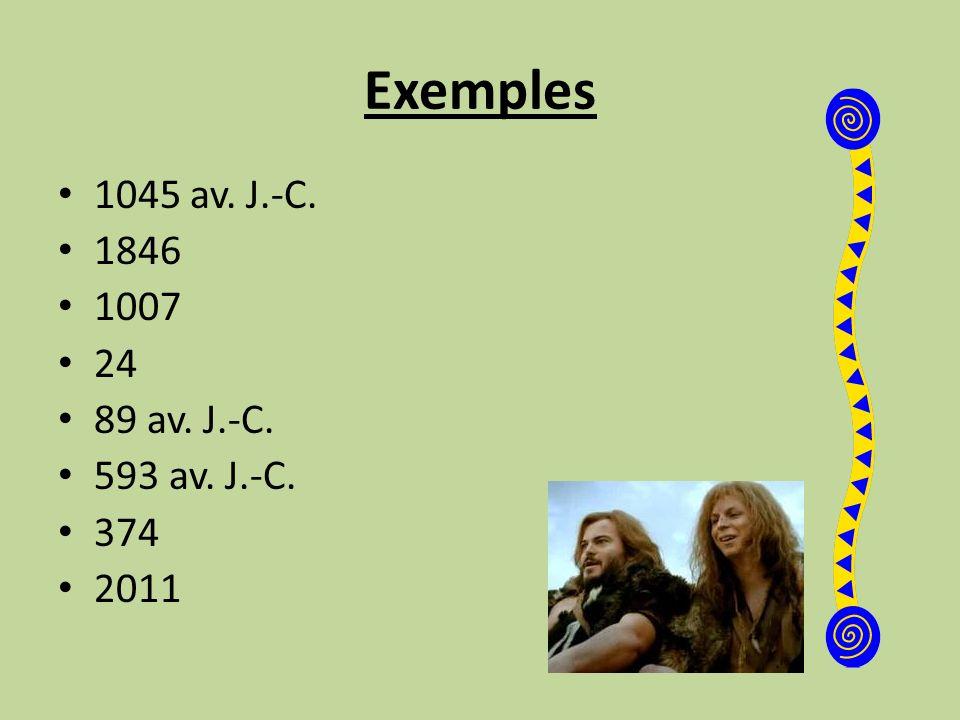 Exemples 1045 av. J.-C. 1846 1007 24 89 av. J.-C. 593 av. J.-C. 374