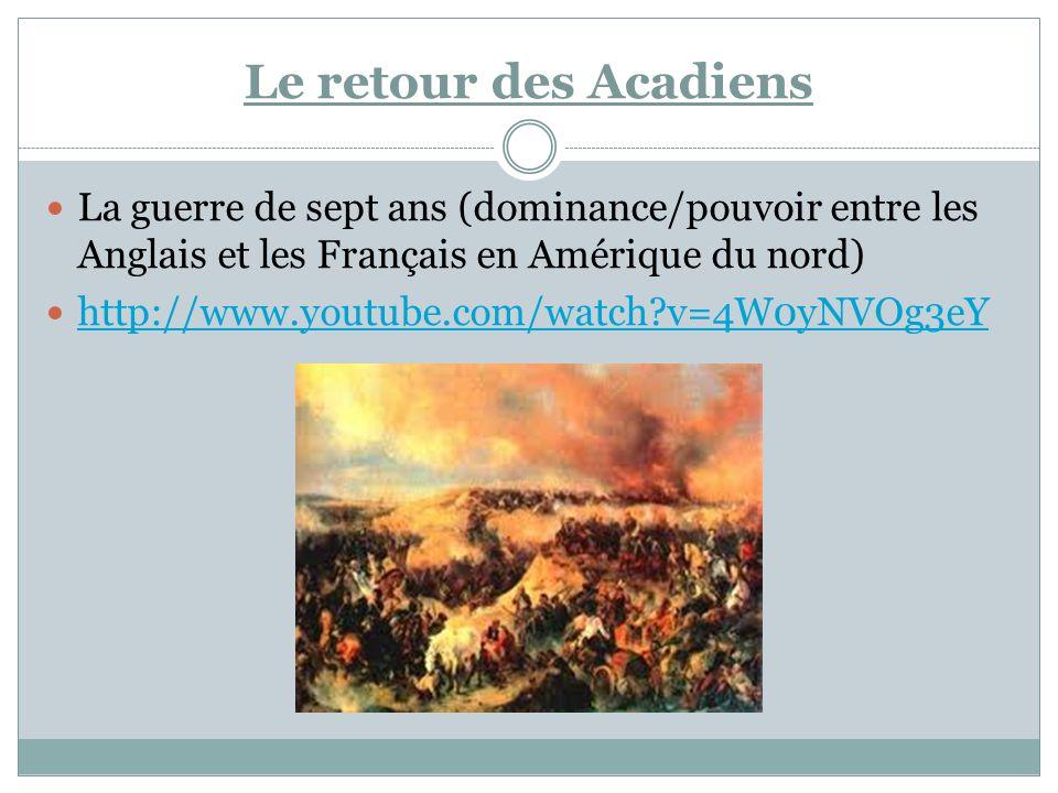 Le retour des Acadiens La guerre de sept ans (dominance/pouvoir entre les Anglais et les Français en Amérique du nord)