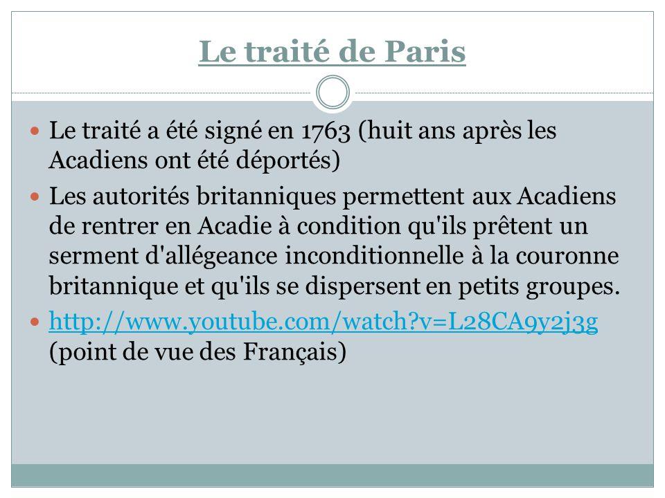 Le traité de Paris Le traité a été signé en 1763 (huit ans après les Acadiens ont été déportés)