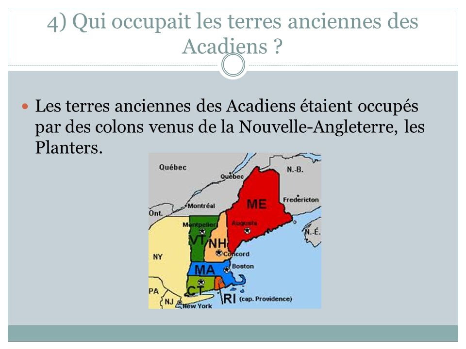 4) Qui occupait les terres anciennes des Acadiens