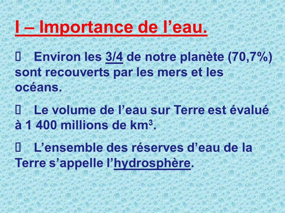 I – Importance de l'eau. Ø Environ les 3/4 de notre planète (70,7%) sont recouverts par les mers et les océans.