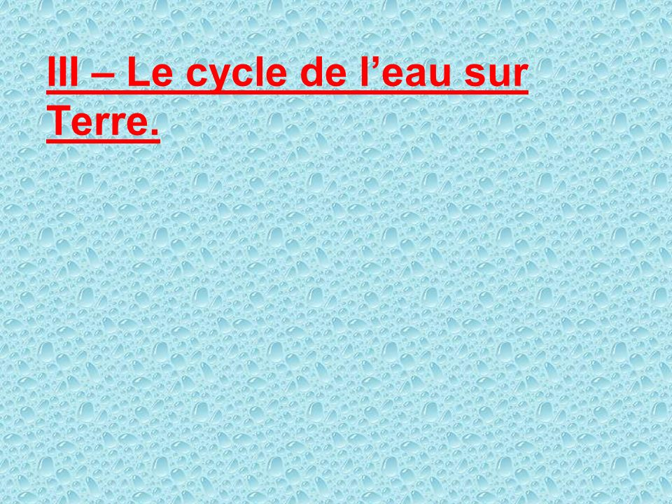 III – Le cycle de l'eau sur Terre.