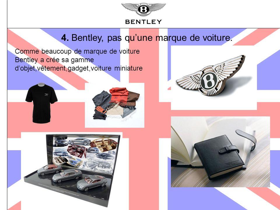 4. Bentley, pas qu'une marque de voiture.