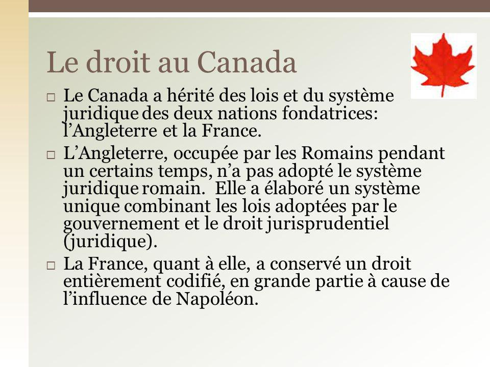 Le droit au Canada Le Canada a hérité des lois et du système juridique des deux nations fondatrices: l'Angleterre et la France.