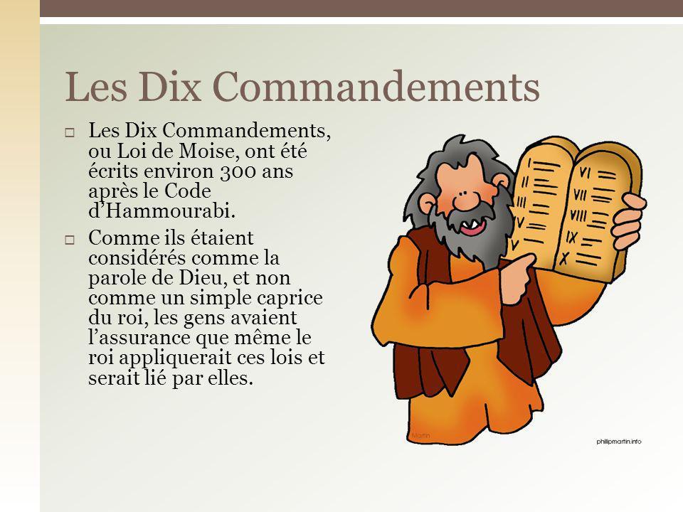 Les Dix Commandements Les Dix Commandements, ou Loi de Moise, ont été écrits environ 300 ans après le Code d'Hammourabi.