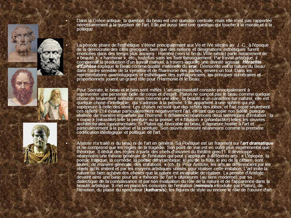 Dans la Grèce antique, la question du beau est une question centrale, mais elle n est pas rapportée nécessairement à la question de l art. Elle est aussi bien une question qui touche à la morale et à la politique.