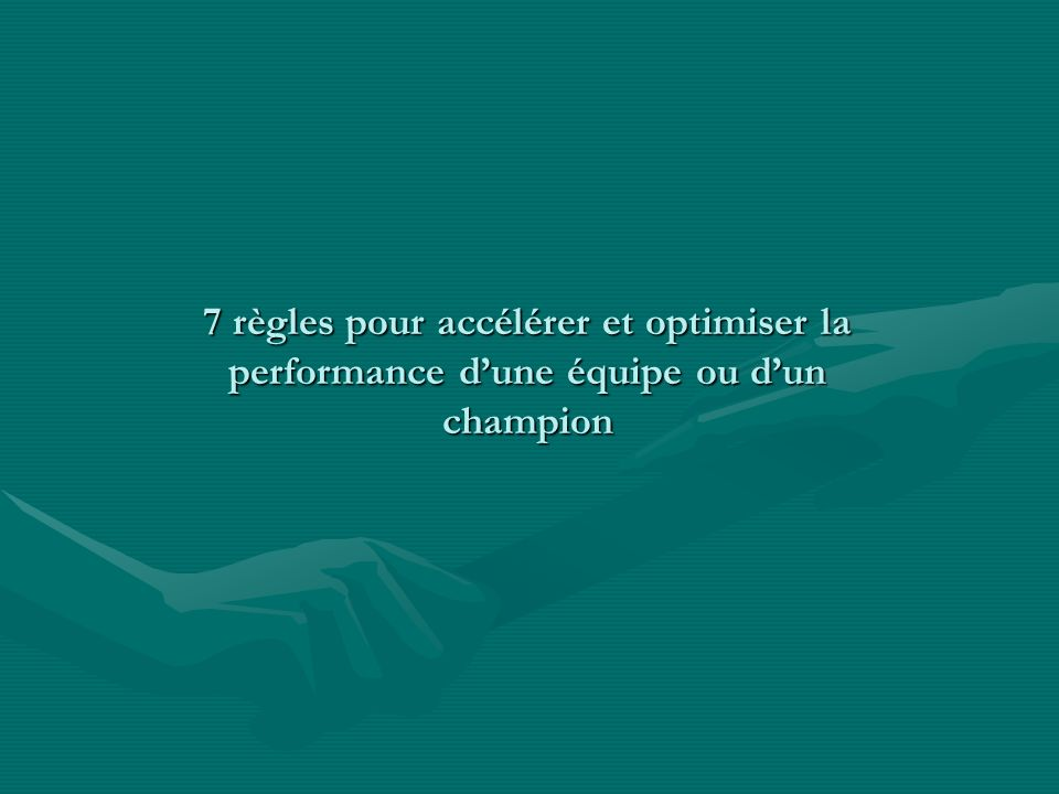 7 règles pour accélérer et optimiser la performance d'une équipe ou d'un champion