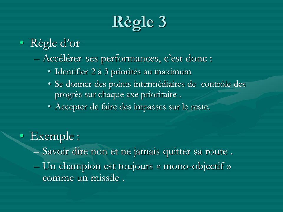Règle 3 Règle d'or Exemple : Accélérer ses performances, c'est donc :