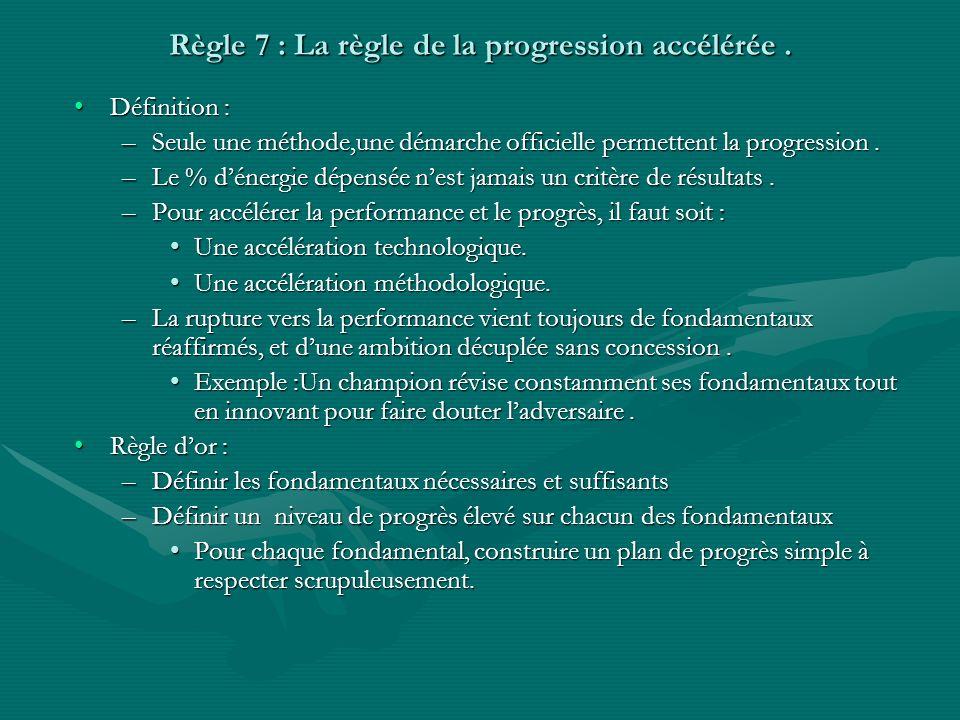 Règle 7 : La règle de la progression accélérée .