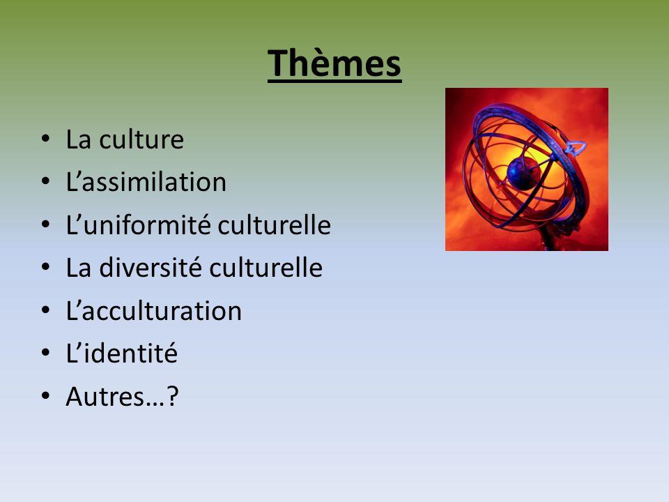 Thèmes La culture L'assimilation L'uniformité culturelle
