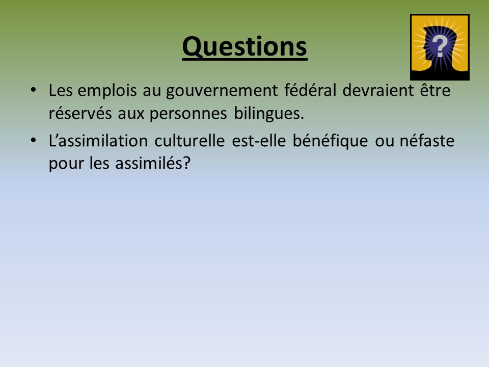 Questions Les emplois au gouvernement fédéral devraient être réservés aux personnes bilingues.