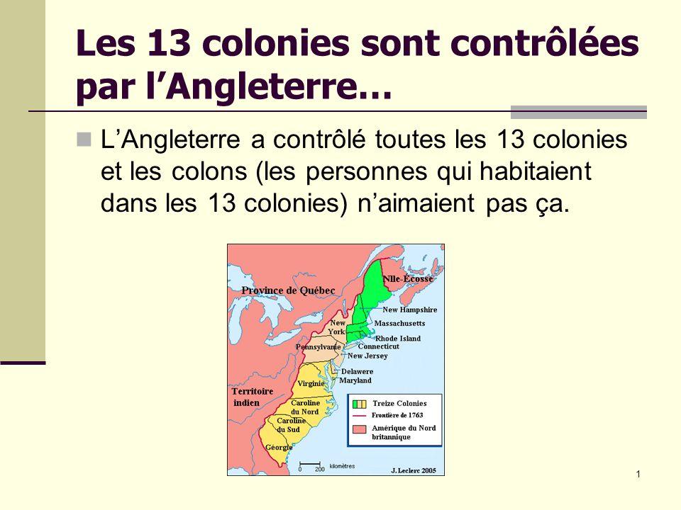 Les 13 colonies sont contrôlées par l'Angleterre…