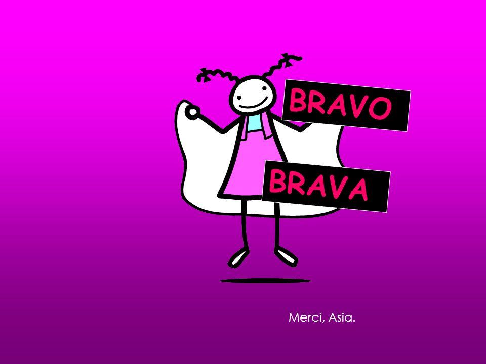 BRAVO BRAVA Merci, Asia.