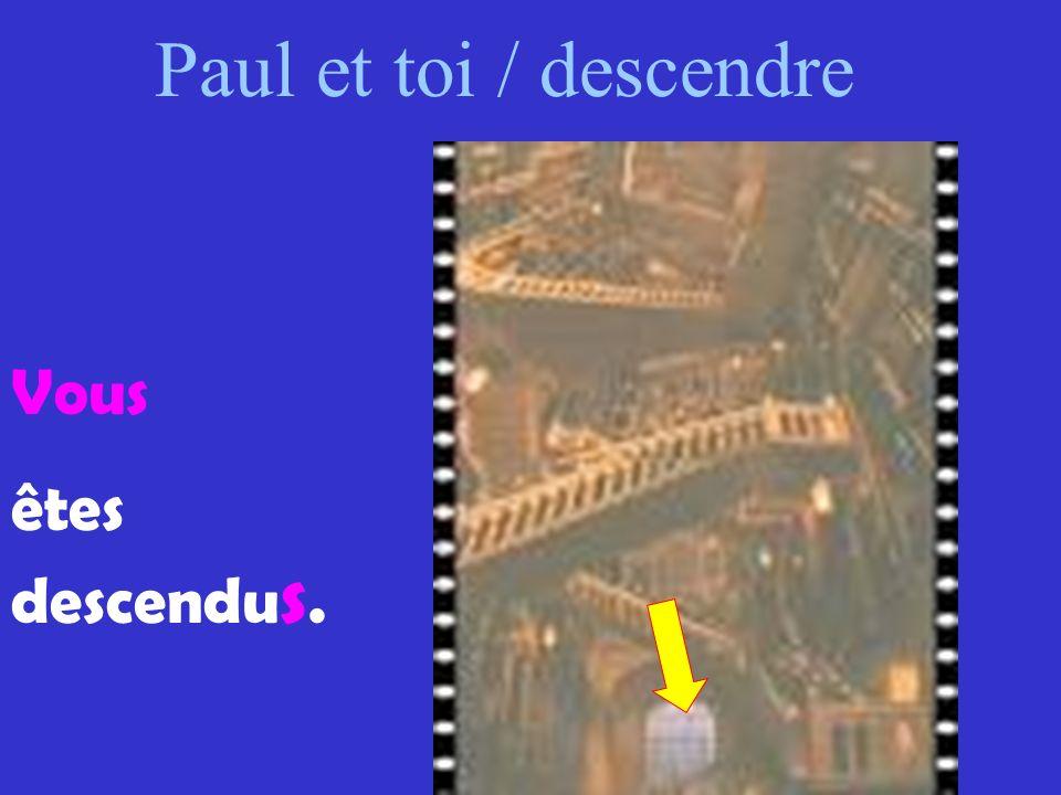 Paul et toi / descendre Vous êtes descendus.