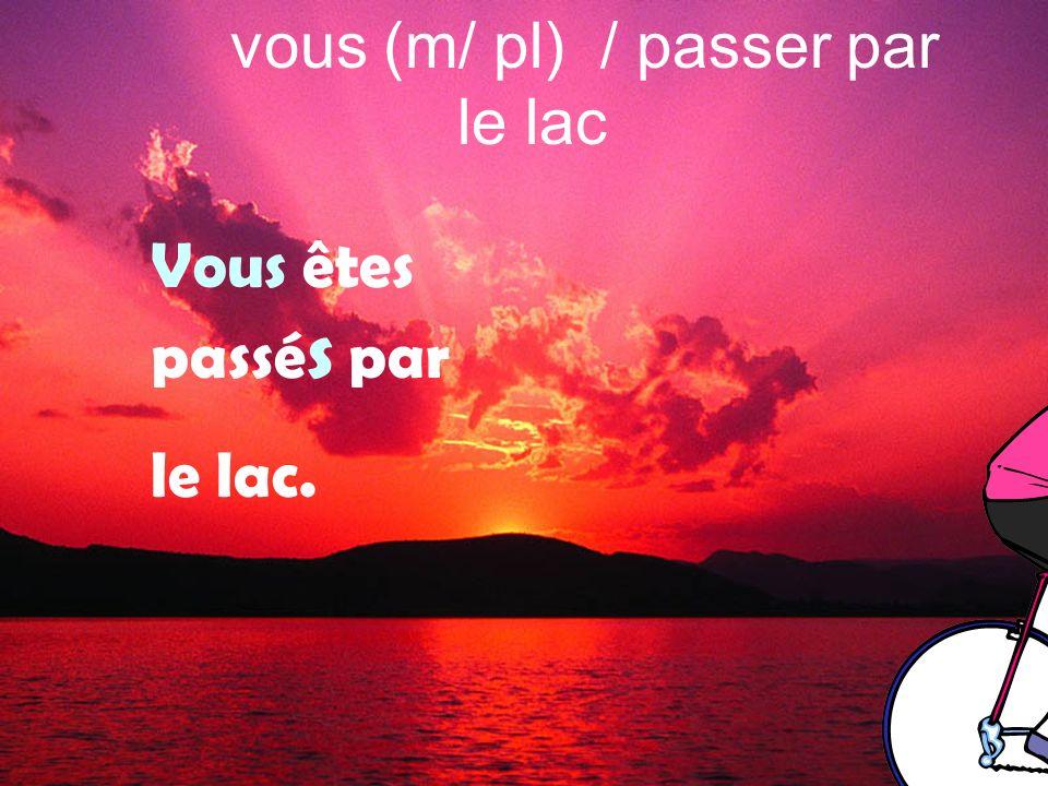 vous (m/ pl) / passer par le lac