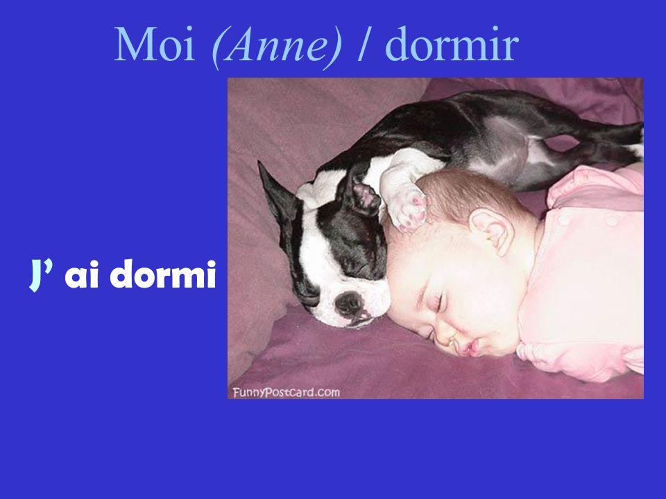 Moi (Anne) / dormir J' ai dormi