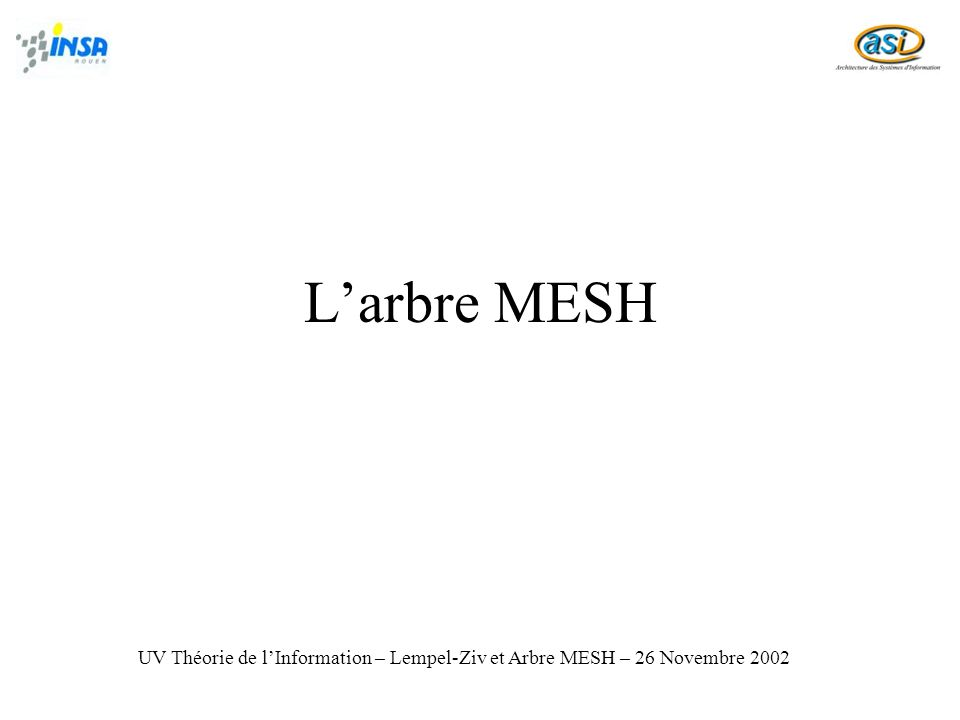 L'arbre MESH UV Théorie de l'Information – Lempel-Ziv et Arbre MESH – 26 Novembre 2002
