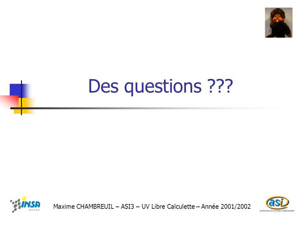 Des questions Maxime CHAMBREUIL – ASI3 – UV Libre Calculette – Année 2001/2002